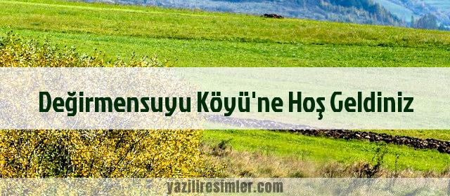 Değirmensuyu Köyü'ne Hoş Geldiniz