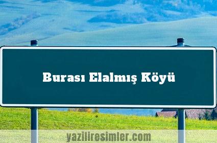 Burası Elalmış Köyü
