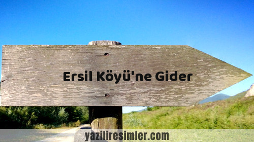 Ersil Köyü'ne Gider