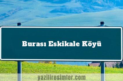 Burası Eskikale Köyü