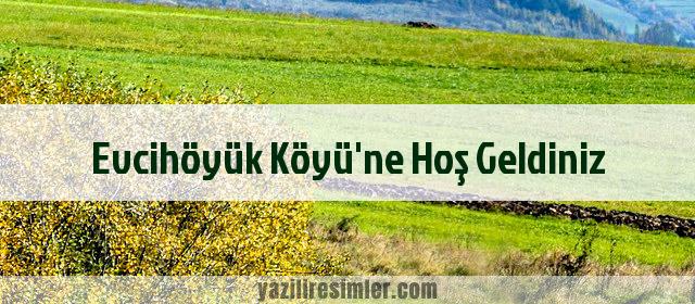 Evcihöyük Köyü'ne Hoş Geldiniz