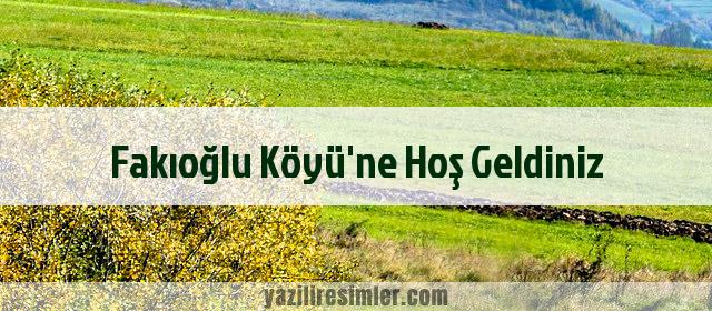 Fakıoğlu Köyü'ne Hoş Geldiniz