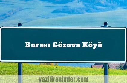 Burası Gözova Köyü