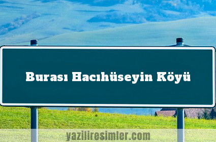 Burası Hacıhüseyin Köyü
