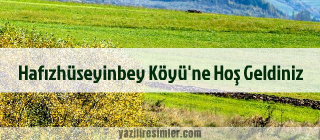 Hafızhüseyinbey Köyü'ne Hoş Geldiniz