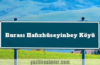 Burası Hafızhüseyinbey Köyü