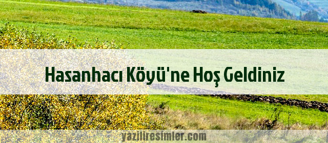 Hasanhacı Köyü'ne Hoş Geldiniz