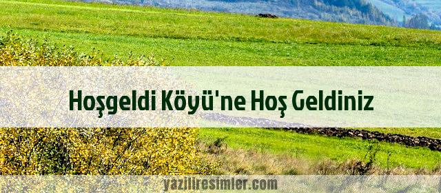 Hoşgeldi Köyü'ne Hoş Geldiniz