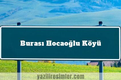Burası Hocaoğlu Köyü