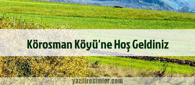 Körosman Köyü'ne Hoş Geldiniz