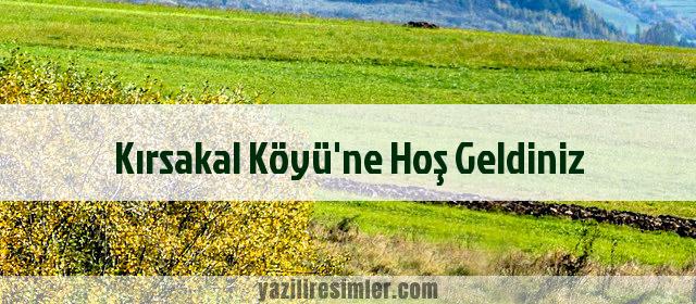 Kırsakal Köyü'ne Hoş Geldiniz