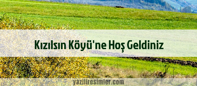Kızılsın Köyü'ne Hoş Geldiniz