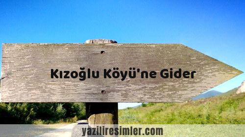 Kızoğlu Köyü'ne Gider