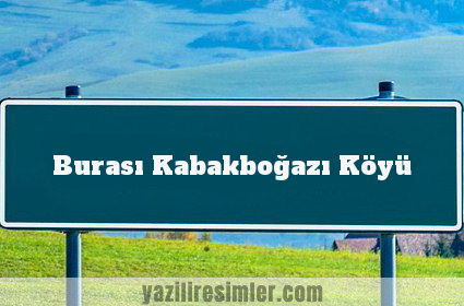 Burası Kabakboğazı Köyü