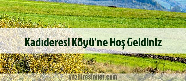 Kadıderesi Köyü'ne Hoş Geldiniz