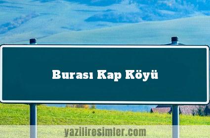Burası Kap Köyü