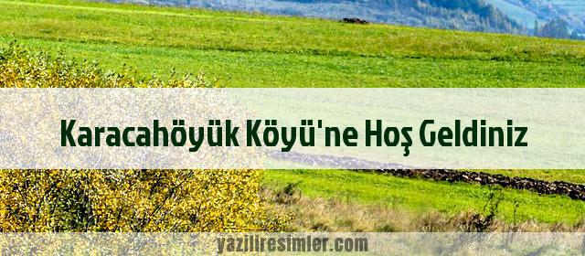 Karacahöyük Köyü'ne Hoş Geldiniz
