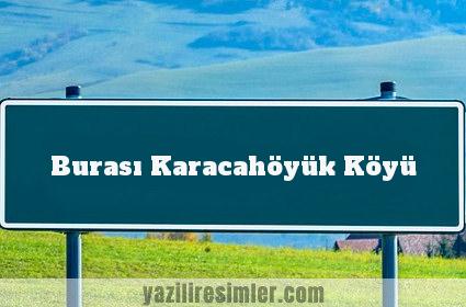 Burası Karacahöyük Köyü