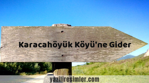 Karacahöyük Köyü'ne Gider