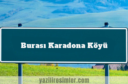 Burası Karadona Köyü