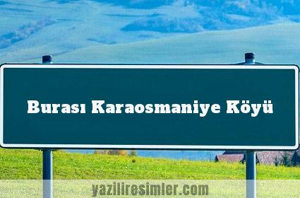 Burası Karaosmaniye Köyü
