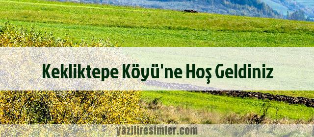 Kekliktepe Köyü'ne Hoş Geldiniz