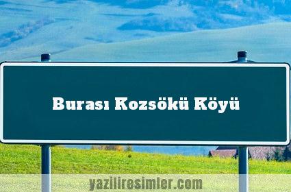 Burası Kozsökü Köyü