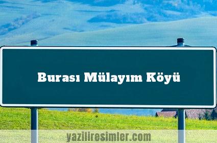 Burası Mülayım Köyü