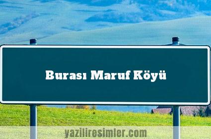Burası Maruf Köyü
