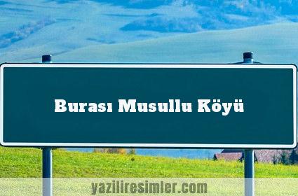 Burası Musullu Köyü