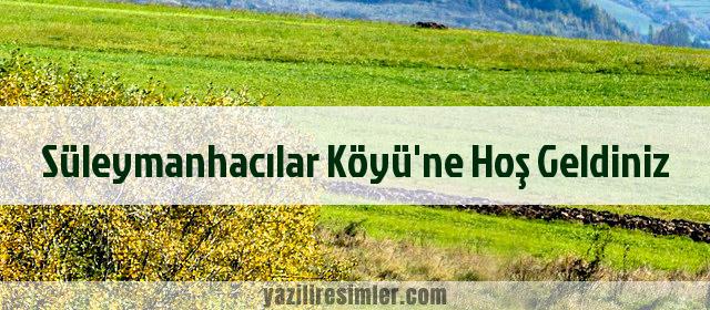 Süleymanhacılar Köyü'ne Hoş Geldiniz