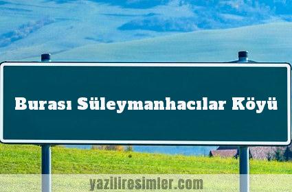 Burası Süleymanhacılar Köyü