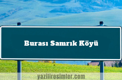 Burası Samrık Köyü