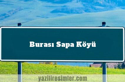 Burası Sapa Köyü