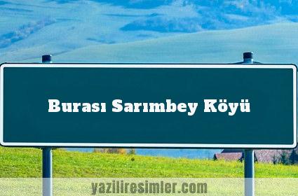 Burası Sarımbey Köyü