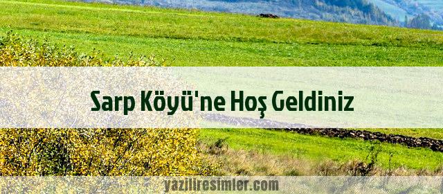 Sarp Köyü'ne Hoş Geldiniz