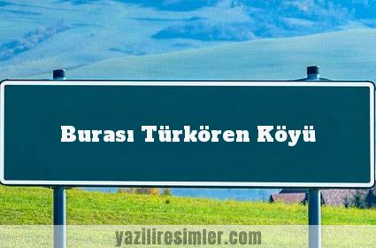 Burası Türkören Köyü