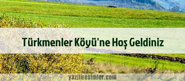 Türkmenler Köyü'ne Hoş Geldiniz