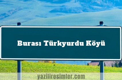 Burası Türkyurdu Köyü