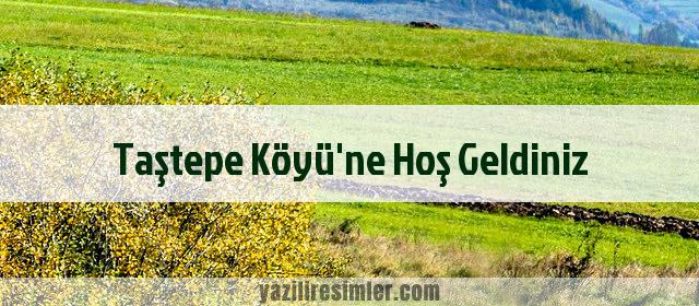 Taştepe Köyü'ne Hoş Geldiniz