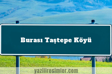 Burası Taştepe Köyü