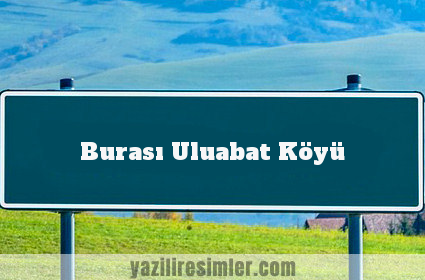 Burası Uluabat Köyü